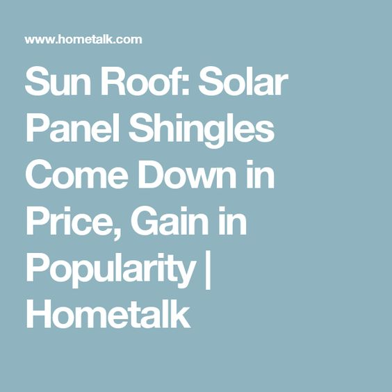 Sun Roof: Solar Panel Shingles Come Down in Price, Gain in Popularity | Hometalk
