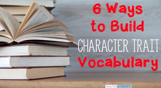 Improve reading comprehension in upper elementary students by building their character trait vocabulary.