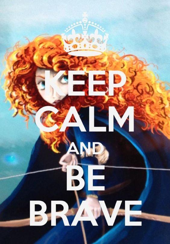 Keep Calm and Be Brave - Sugarsop on Deviantart.com. Gotta love a bit of fan art