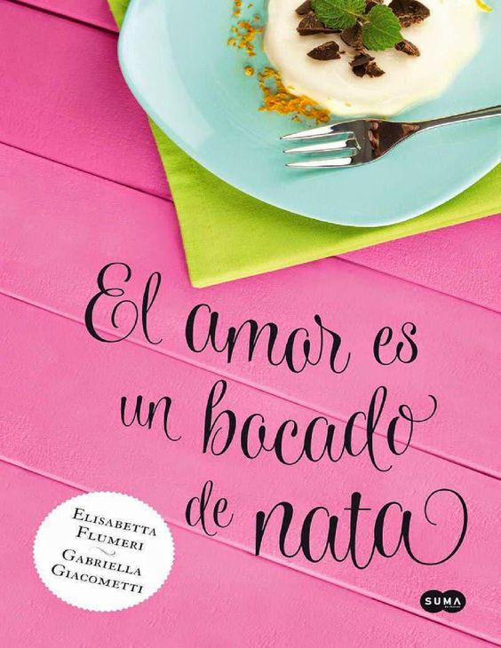 EL AMOR ES UN BOCADO DE NATA, ELISABETTA FLUMERI & GABRIELLA GIACOMETTI http://bookadictas.blogspot.com/2014/10/el-amor-es-un-bocado-de-nata-elisabetta.html