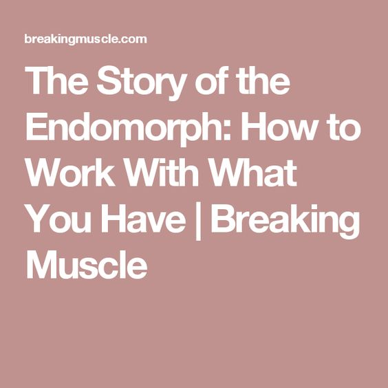 The Story of the Endomorph: How to Work With What You Have | Breaking Muscle