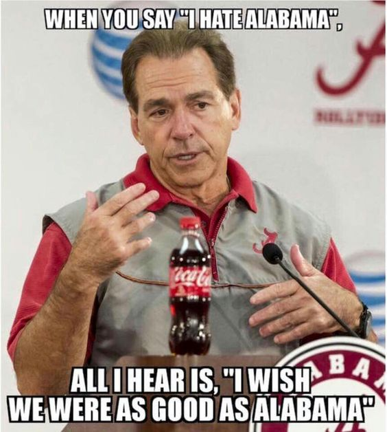 "When You Say, ""I Hate Alabama ""....All I Hear Is, ""I Wish We Were As Good As Alabama "":"