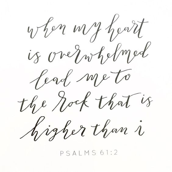 Sctipture with hand lettering: PSALM 61:2. WHEN MY HEART IS OVERWHELMED LEAD ME TO THE ROCK THAT IS HIGHER THAN I. #scripture #quote #psalms #psalms61