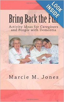 Bring Back the Fun: Activity Ideas for Caregivers and People with Dementia: Marcie M Jones: 9781492708445: Amazon.com: Books  Now in paperback and kindle versions!
