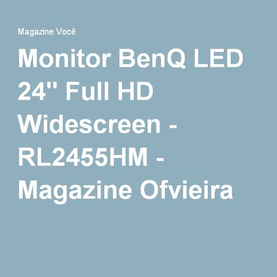 "Monitor BenQ LED 24"" Full HD Widescreen - RL2455HM - Magazine Ofvieira"