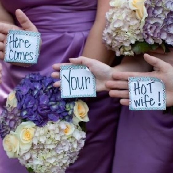 "@Hannah Myers We are SOOO doingh this :)    Bridesmaids flash a ""secret message"" at the groom as they come down the aisle.."