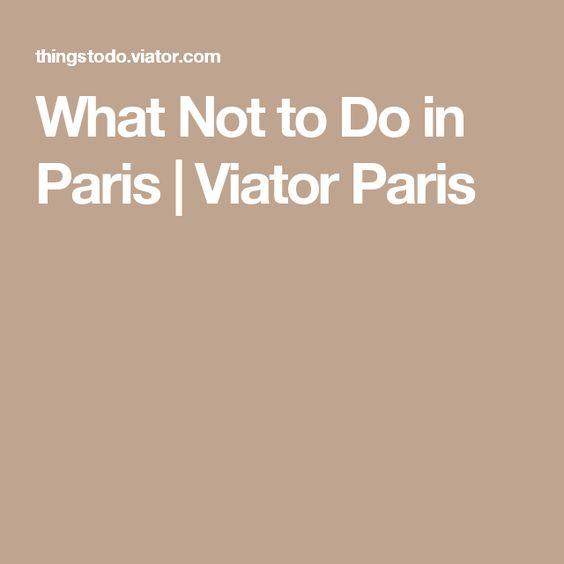 What Not to Do in Paris   Viator Paris