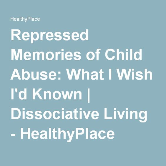 Repressed Memories of Child Abuse: What I Wish I'd Known | Dissociative Living - HealthyPlace
