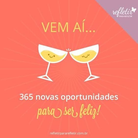 Vem ai… 365 novas oportunidades para ser feliz.