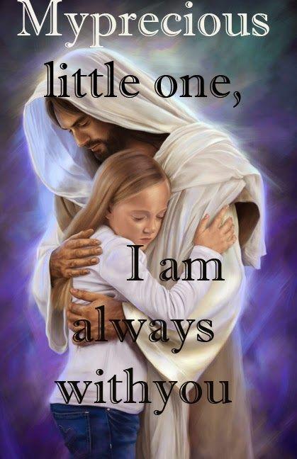 My precious little one, I am with you always. Jesus. Faith. Love of God. Art.
