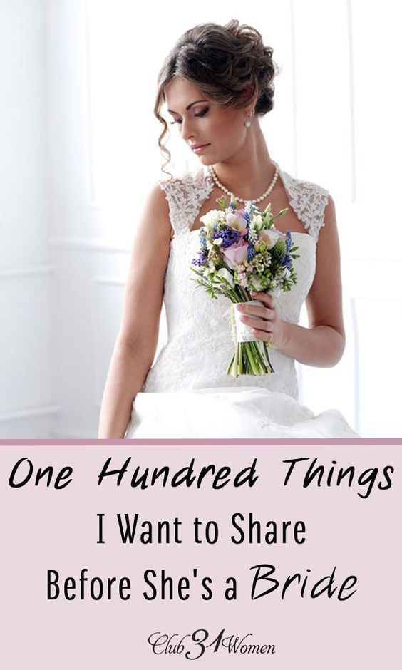 So much I want to share with her. So many things I want her to know. But what to say? How do I tell her everything she should know before that special day? One Hundred Things I Want to Share Before She's a Bride ~ Club31Women