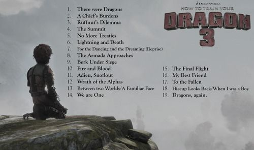 "Unofficial List for the HTTYD3 Soundtrack <<< I JUST NOTICED THE LAST ONE IS ""Dragons again"" YESSS and #11 is ""Adieu Snotlout"" WHAT THE DOES SNOTLOUT DIE?!?!?"