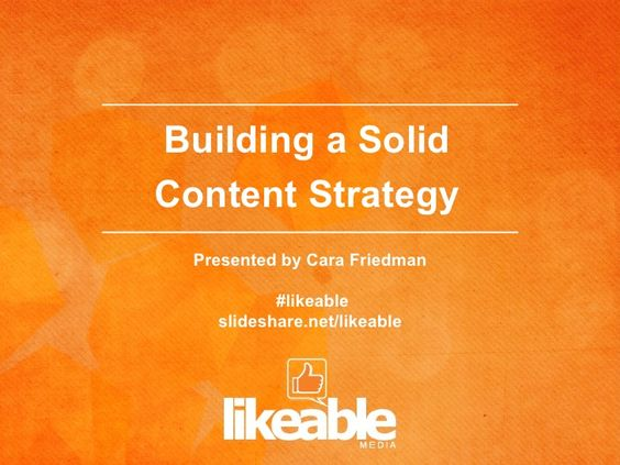 Building A Solid Content Srategy by Likeable Media via Slideshare