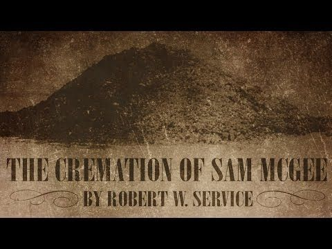 """The Cremation of Sam McGee"" by Robert W. Service 