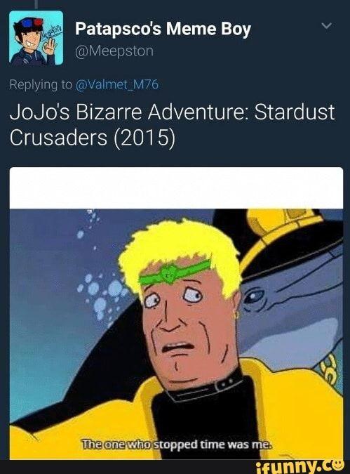 ª Patapsco S Meme Boy F I Jojo S Bizarre Adventure Stardust Crusaders 2015 Ifunny Jojo Bizarre Jojo S Bizarre Adventure Jojo Bizzare Adventure