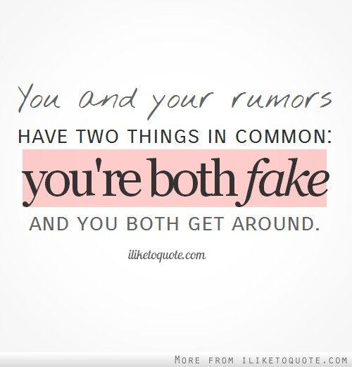 You and your rumors have two things in common: you're both fake and you both get around.