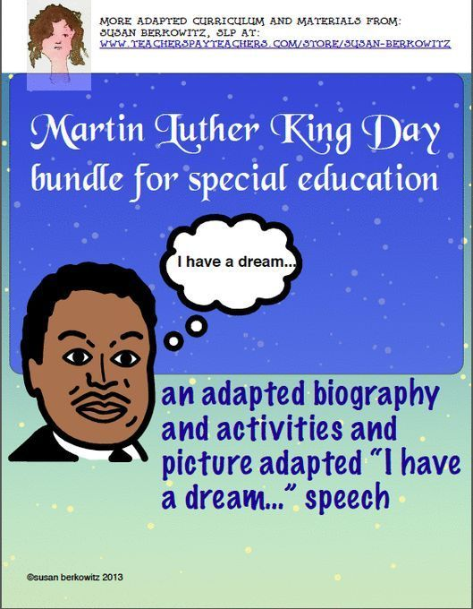 "Martin Luther King Day Bundle for Special Education includes adapted biography with picture assisted text,comprehension questions, activities, and picture communication symbol adaptation of his ""I have a dream"" Speech. $ http://www.teacherspayteachers.com/Product/Martin-Luther-King-Day-Bundle-for-Special-Education-1607195"