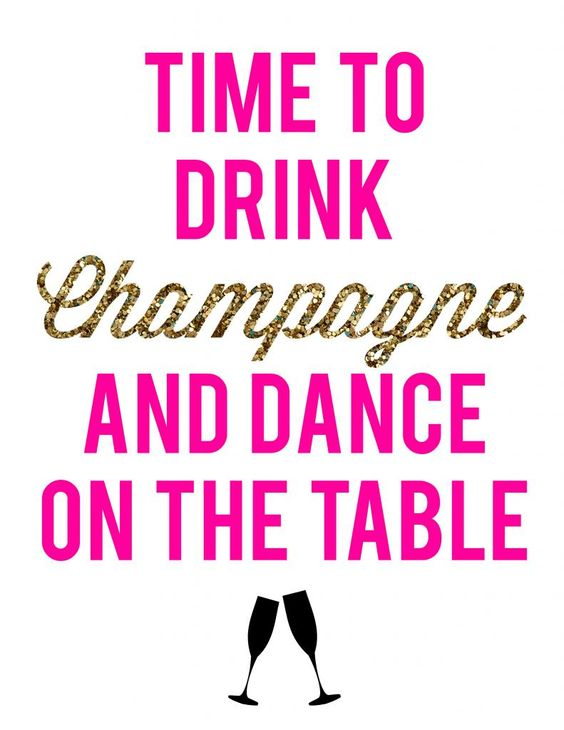 Bildresultat för time to drink champagne and dance on the table