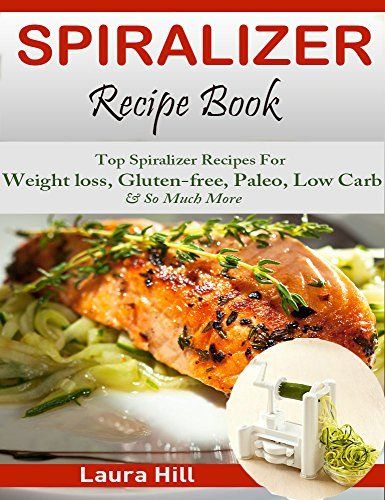 Spiralizer Recipe Book: Beginners gui…