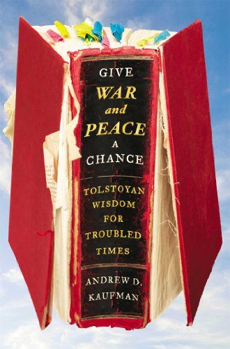 Give War and peace a chance : Tolstoyan wisdom for troubled times / Andrew D. Kaufman.