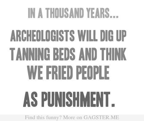 In a thousand years: Funny Things, 3/4 Beds, That S Funny, Funny Pictures, A Thousand Years, Funny Stuff, So True, True Stories, Tanning Beds