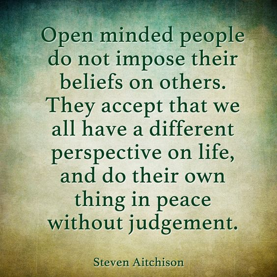 One can very well disagree with your choices without ever judging. Open minded and understanding.