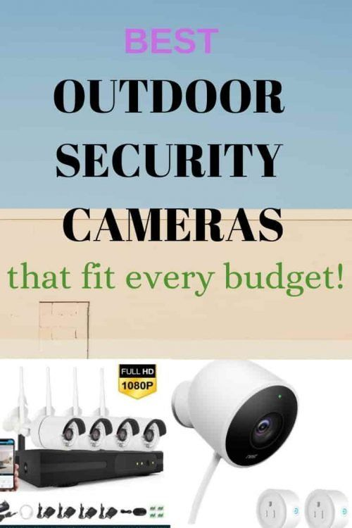 Best Outdoor Security Cameras That Fit Every Budget Outdoor Security Camera Security Cameras For Home Home Security Systems