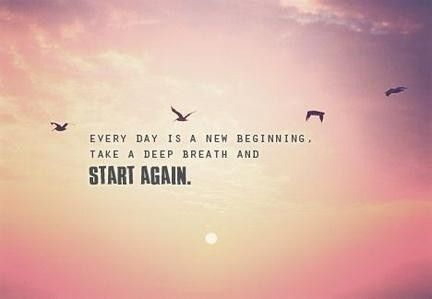 Every day is a new beginning. Take a deep breath and start again.: Life Quotes, Fresh Start, Quotes 3, Lifequote, New Start, Deep Breath, Inspirational Quotes, Quotes Sayings, Favorite Quotes