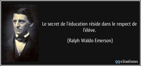 Le secret de l'éducation réside dans le respect de l'élève. - Ralph Waldo Emerson