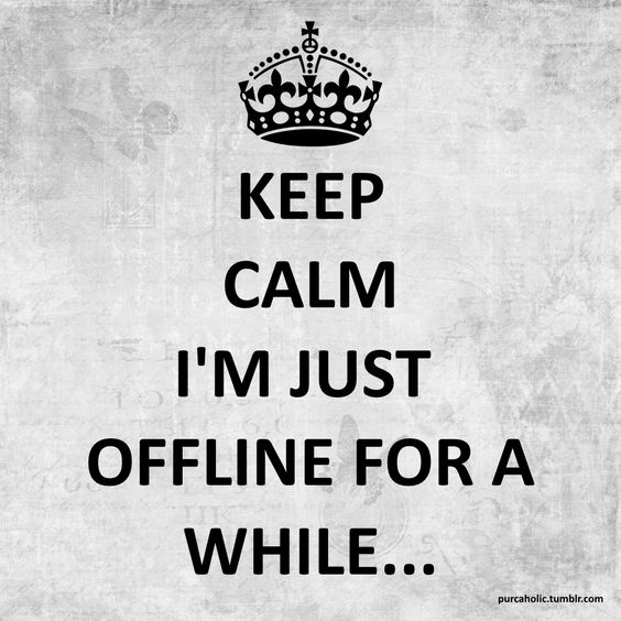 KEEP CALM I'M JUST OFFLINE FOR A WHILE... .