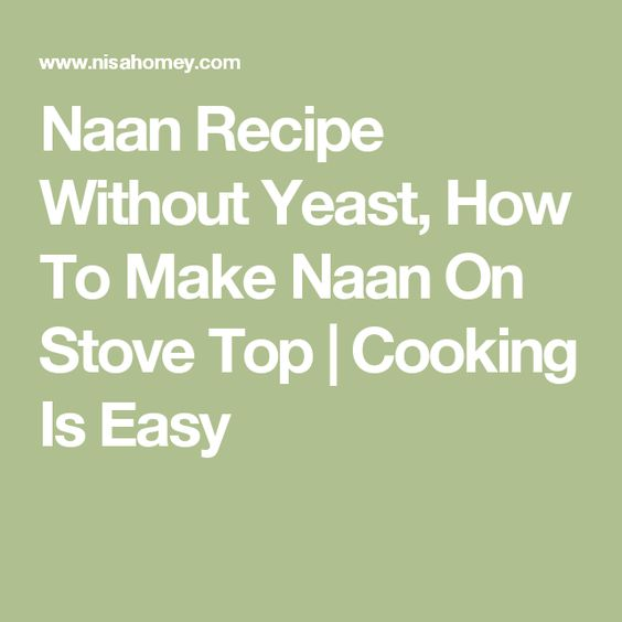 Naan Recipe Without Yeast, How To Make Naan On Stove Top | Cooking Is Easy
