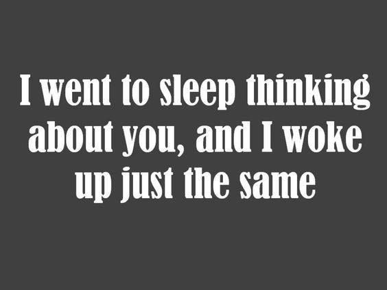 Love Quote I Went To Sleep Thinking About You And I Woke Up Just The Same Love Quotes Loveimgs Romantic Quotes Crush Quotes Quotes
