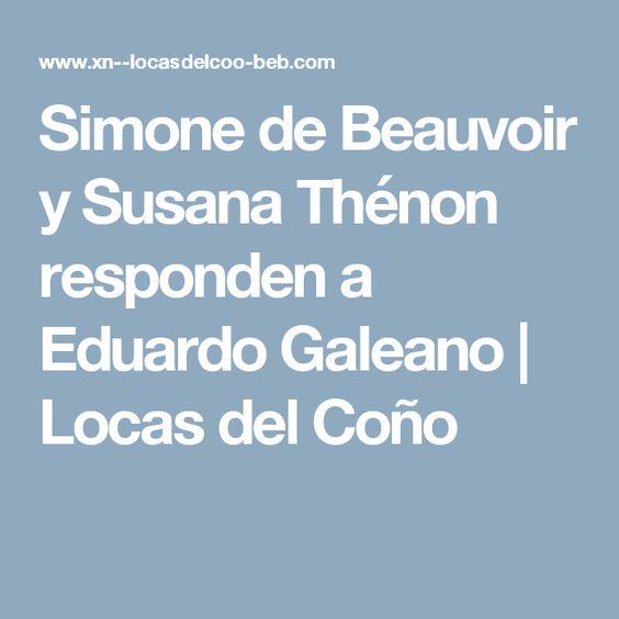 Simone de Beauvoir y Susana Thénon responden a Eduardo Galeano   Locas del Coño