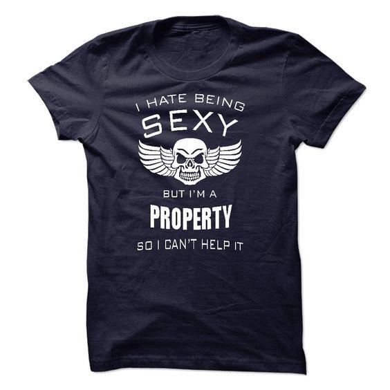 I hate being sexy I am a PROPERTY T Shirt, Hoodie, Sweatshirts - t shirt printing #hoodie #Fashion