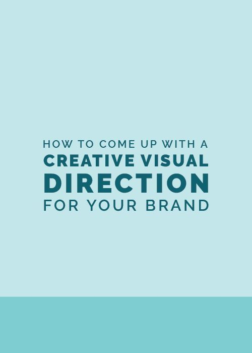 How To Come Up With A Creative Visual Direction For Your Brand Small Business Branding Branding Business Branding