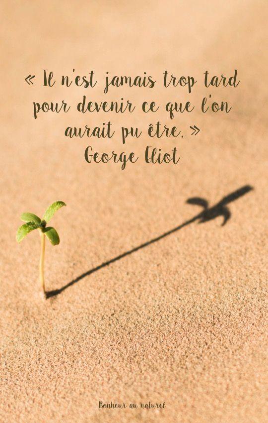 Il n'est jamais trop tard pour devenir ce que nous aurions pu être. - #GeorgeEliot #Citation