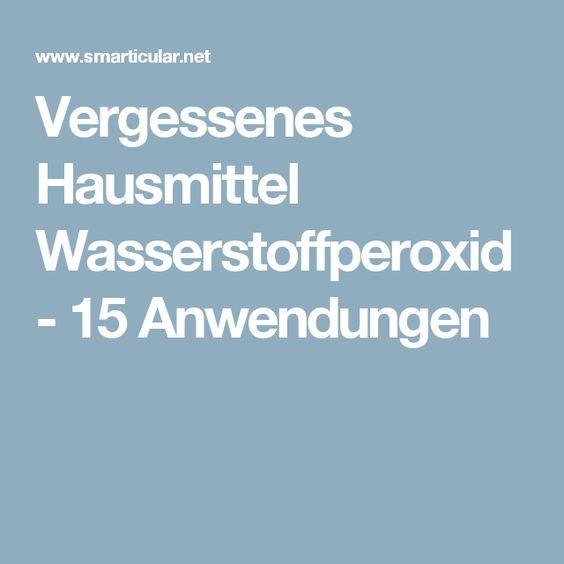 Vergessenes Hausmittel Wasserstoffperoxid - 15 Anwendungen