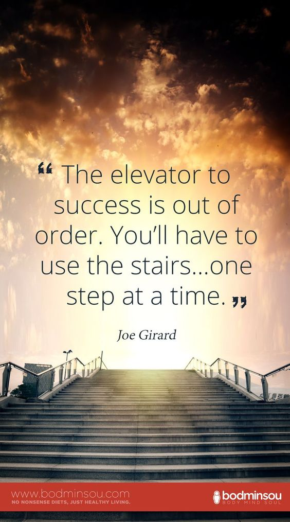 "Motivational weight loss quotes, diet motivation. ""The elevator to success is out of order. You'll have to use the stairs…one step at a time."" ~Joe Girard"