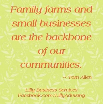 We can never forget this. Small businesses, including farms, make America what it is. We must support them in all ways possible.  LillyAdvising.com