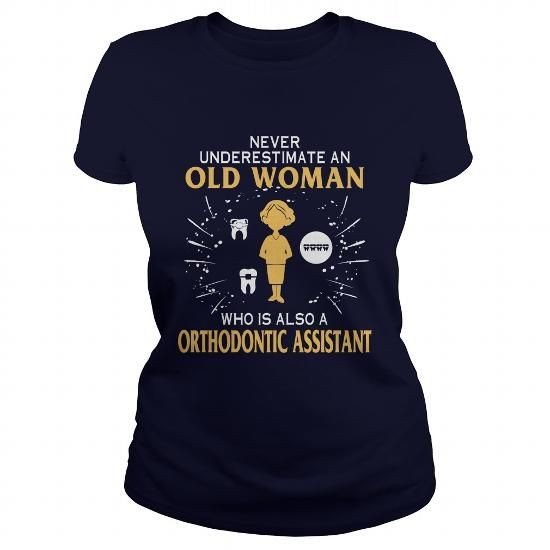 ORTHODONTIC ASSISTANT OLD WOMAN T Shirts, Hoodies. Check price ==► https://www.sunfrog.com/LifeStyle/ORTHODONTIC-ASSISTANT-OLD-WOMAN-Navy-Blue-Ladies.html?41382