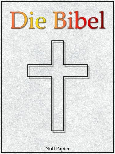 Martin Luther: Die Bibel nach Luther - Altes und Neues Testament - Speziell für E-Book-Reader