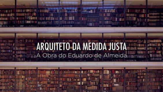 Um filme sobre o grande arquiteto Paulista, Eduardo de Almeida, produzido por Mariana Tassinari.