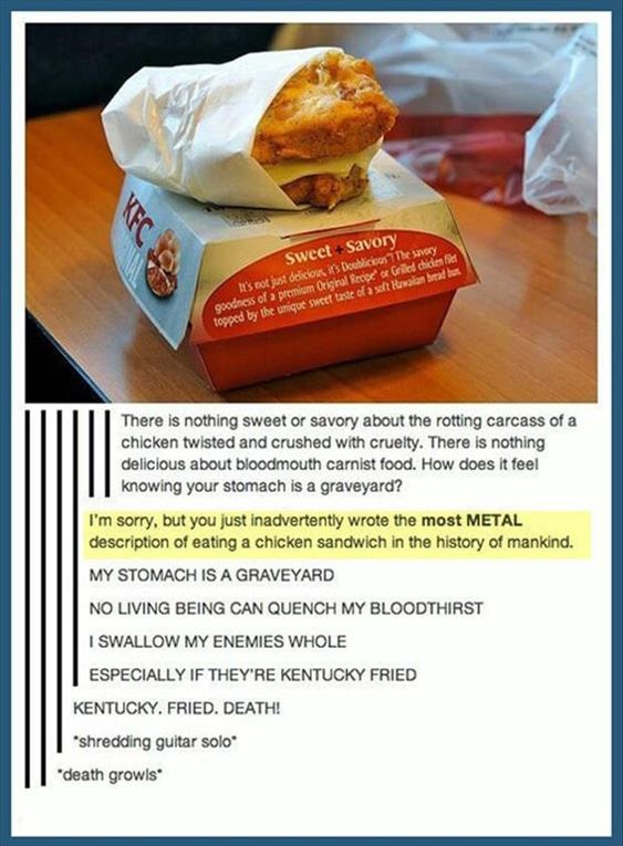 The most metal description of eating a chicken sandwich ever...follow the link, there are more funny things..
