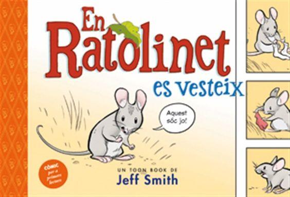 """Jeff Smith. """"En ratolinet es vesteix"""". Editorial La Galera (3 a 6 anys)"""