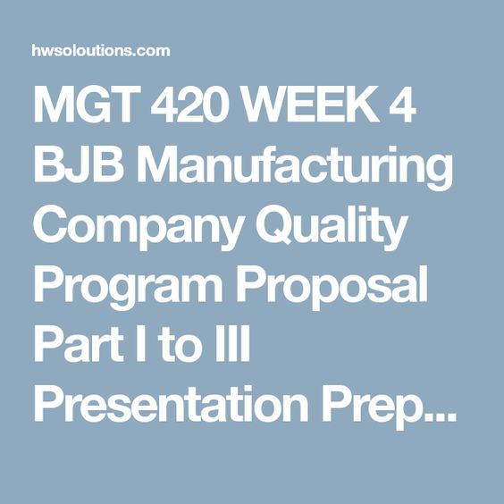 MGT 420 WEEK 4 BJB Manufacturing Company Quality Program Proposal - program proposal