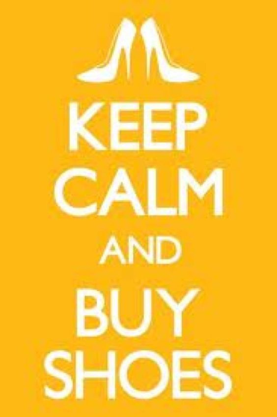 Keep Calm and Buy Shoes: It Works