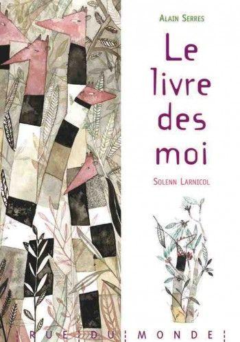 Le livre des moi, Alain Serres, Rue du monde.