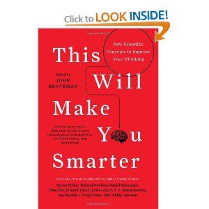 This Will Make You Smarter: 151 Big Thinkers Each Pick a Concept to Enhance Your Cognitive Toolkit. I follow at least 6 of the guys that I see are contributors. All amazing writers and thinkers.