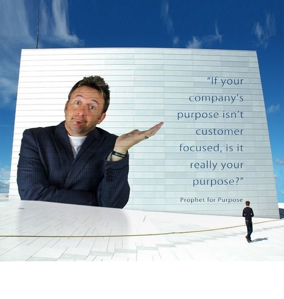 If your purpose isnt customer focused, its not really your  purpose.