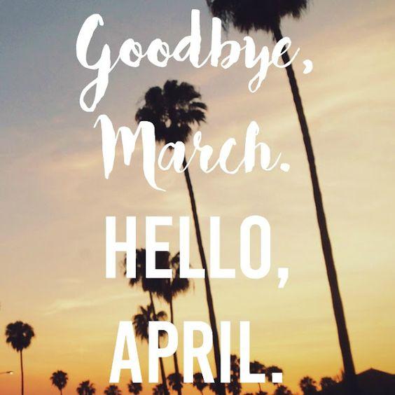 Goodbye March, Hello April.